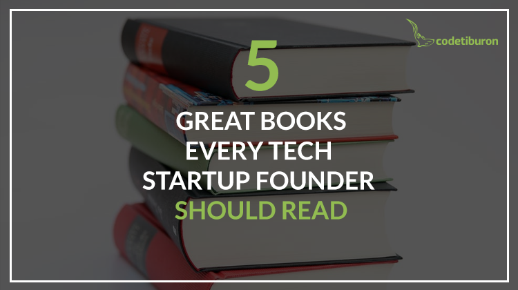 Top 5 Books Every Entrepreneur and Founder of Tech Startups Should Read