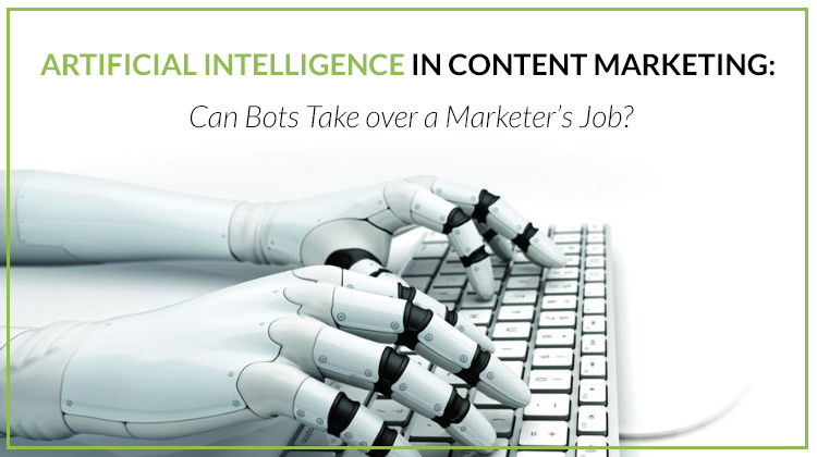 Artificial Intelligence in Content Marketing: Can Bots Take over a Marketer's Job?