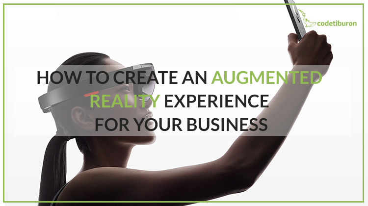 How to Create an Augmented Reality Experience for Your Business - Web and Mobile Development Company - CodeTiburon