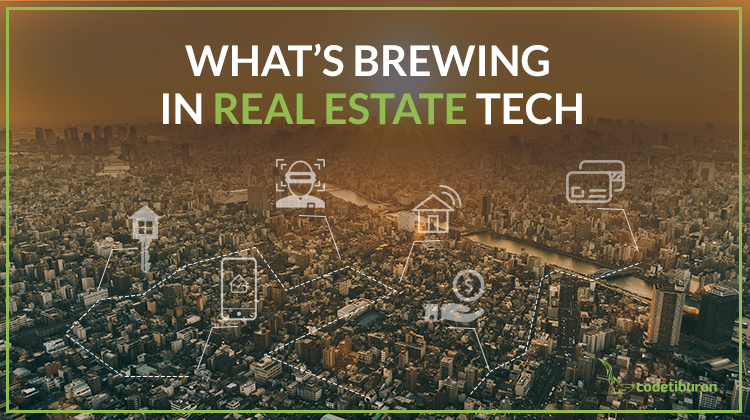 What's Brewing in PropTech Industry: Real Estate Technology Trends