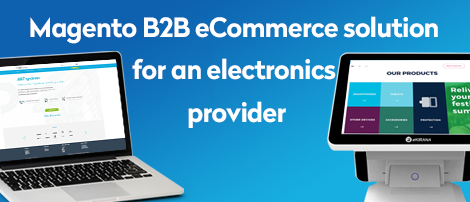 Magento B2B eCommerce solution for an electronics provider