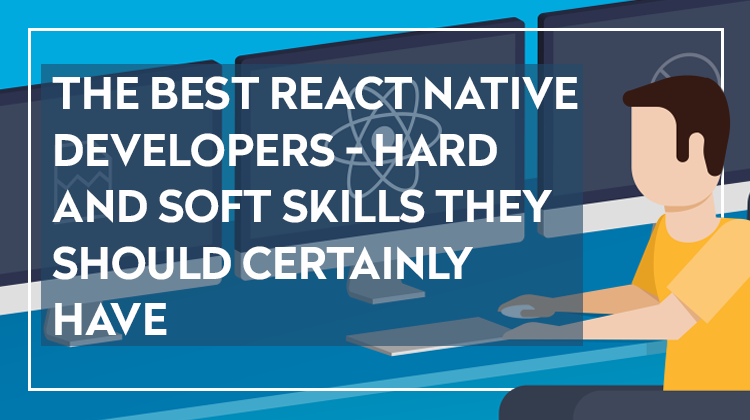 Best React Native developers hard and soft skills