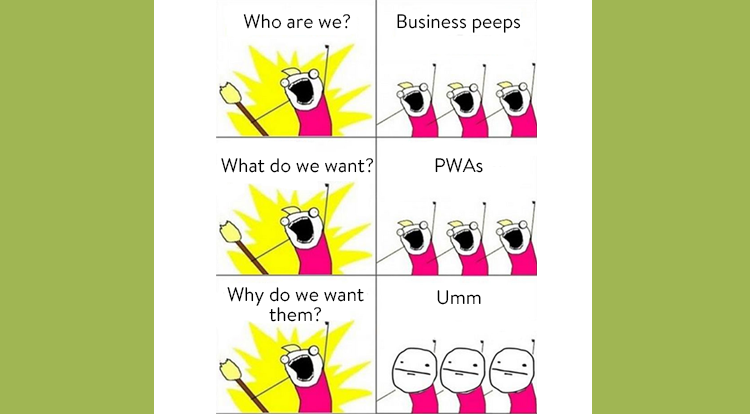 Who are we meme We want progressive web apps dunno why